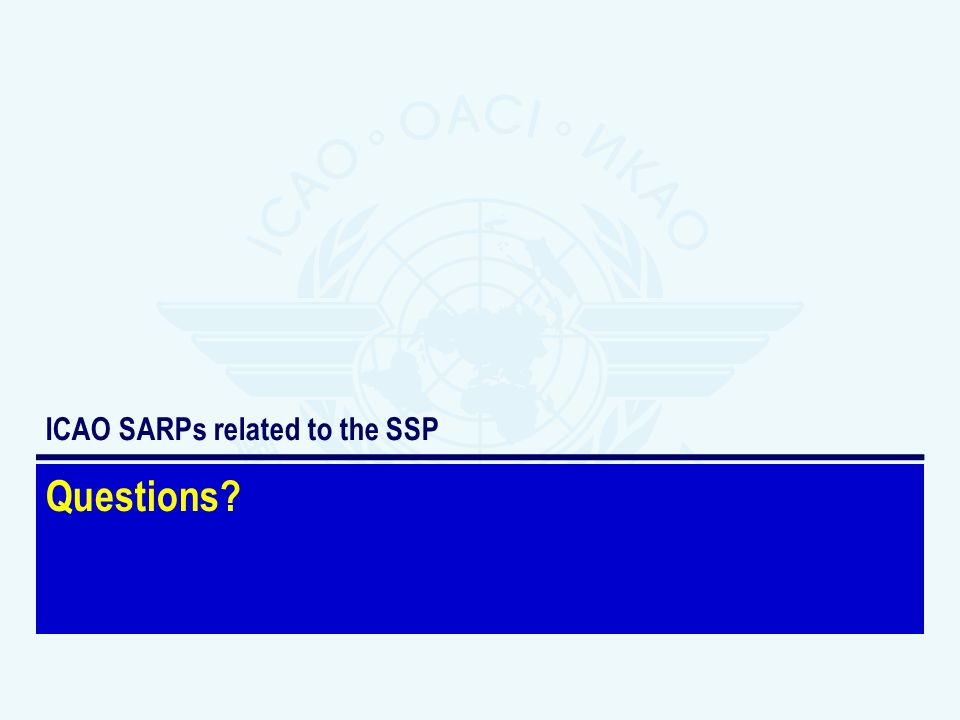 Questions? ICAO SARPs related to the SSP