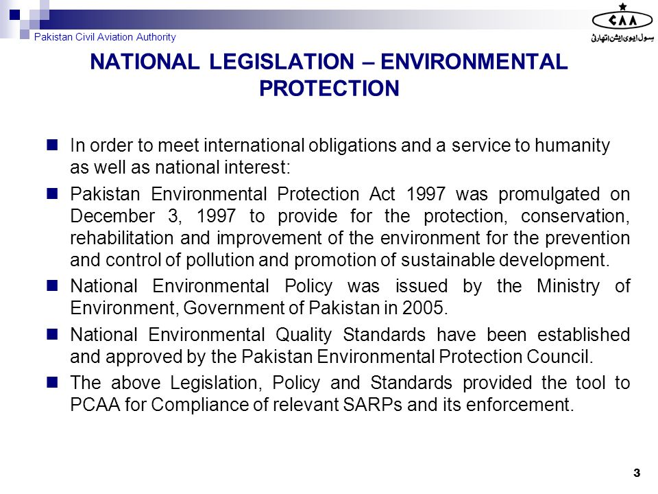 NATIONAL LEGISLATION – ENVIRONMENTAL PROTECTION In order to meet international obligations and a service to humanity as well as national interest: Pak
