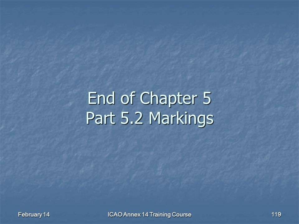February 14ICAO Annex 14 Training Course119 End of Chapter 5 Part 5.2 Markings