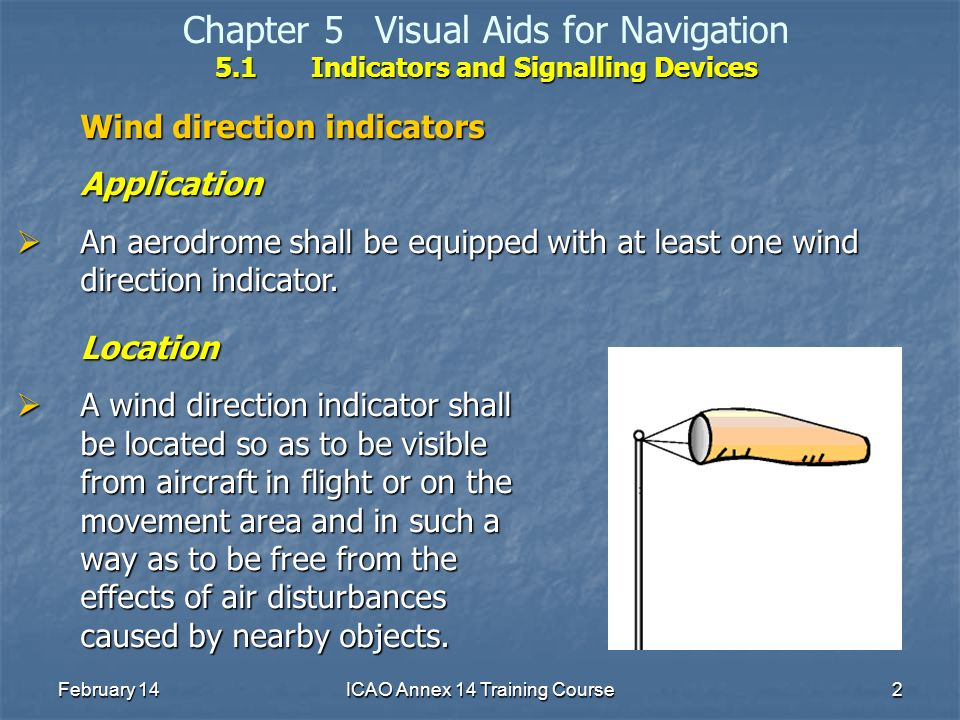 February 14ICAO Annex 14 Training Course2 5.1Indicators and Signalling Devices Chapter 5Visual Aids for Navigation 5.1Indicators and Signalling Device