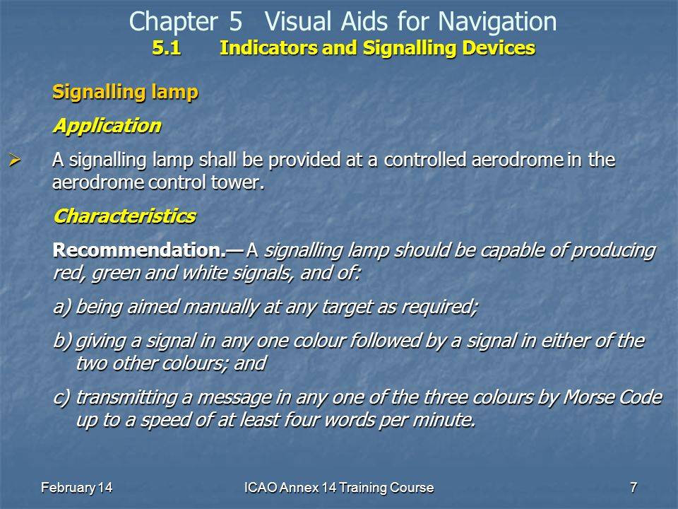 February 14ICAO Annex 14 Training Course7 5.1Indicators and Signalling Devices Chapter 5Visual Aids for Navigation 5.1Indicators and Signalling Device