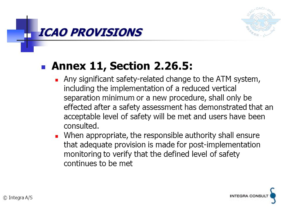 © Integra A/S ICAO PROVISIONS Annex 11, Section 2.26.5: Any significant safety-related change to the ATM system, including the implementation of a red