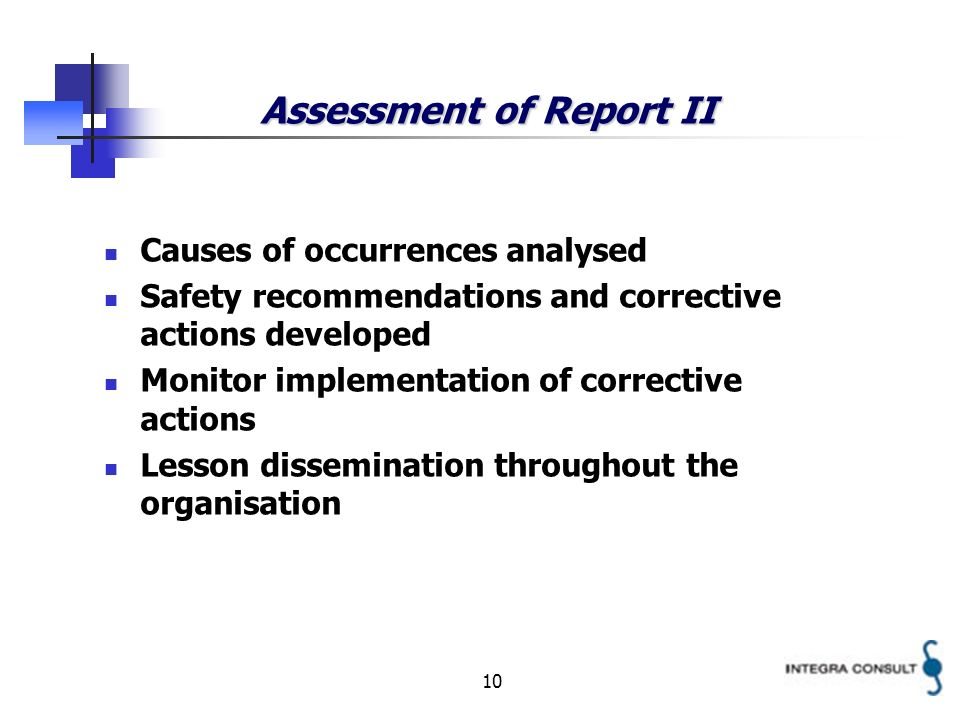 10 Assessment of Report II Causes of occurrences analysed Safety recommendations and corrective actions developed Monitor implementation of corrective
