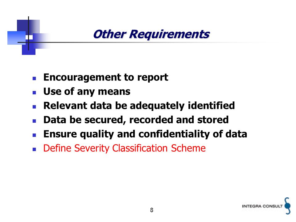 8 Other Requirements Encouragement to report Use of any means Relevant data be adequately identified Data be secured, recorded and stored Ensure quali