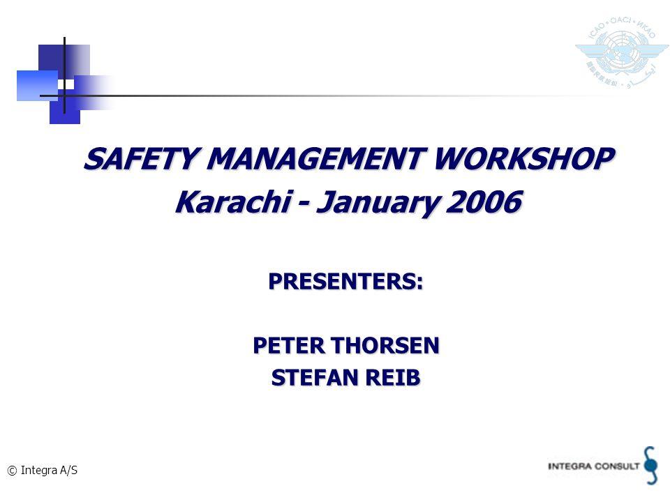 © Integra A/S SAFETY MANAGEMENT WORKSHOP Karachi - January 2006 PRESENTERS: PETER THORSEN STEFAN REIB