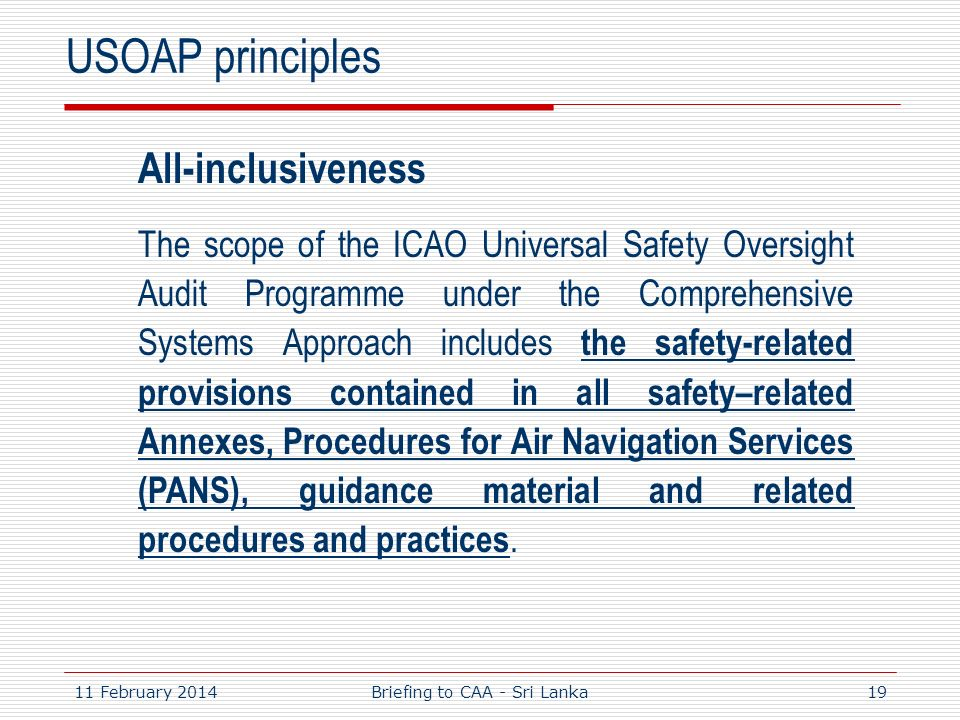 11 February 201419 USOAP principles All-inclusiveness The scope of the ICAO Universal Safety Oversight Audit Programme under the Comprehensive Systems