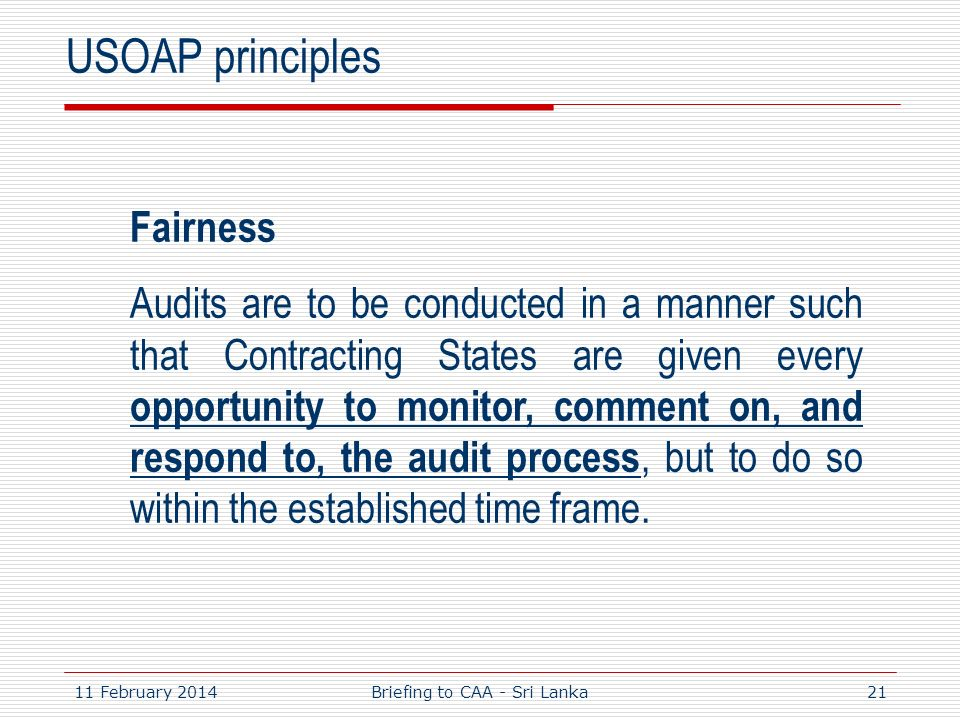 11 February 201421 USOAP principles Fairness Audits are to be conducted in a manner such that Contracting States are given every opportunity to monito