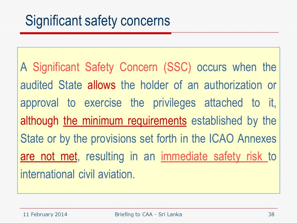 11 February 201438 Significant safety concerns A Significant Safety Concern (SSC) occurs when the audited State allows the holder of an authorization
