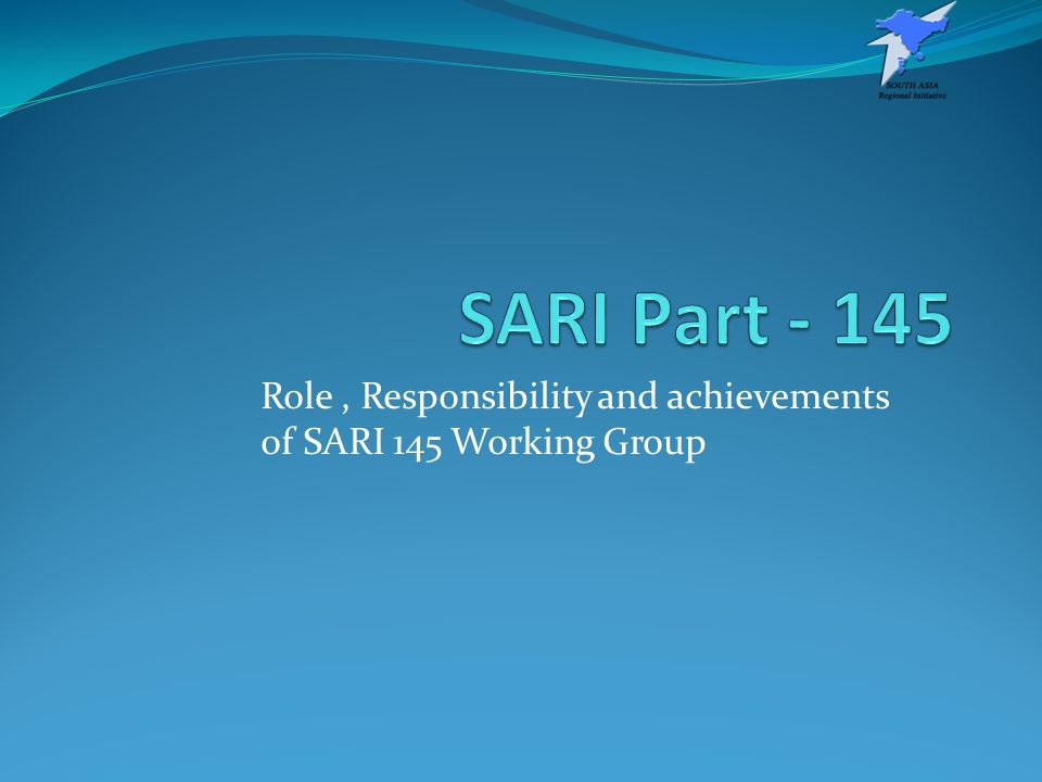 Role, Responsibility and achievements of SARI 145 Working Group