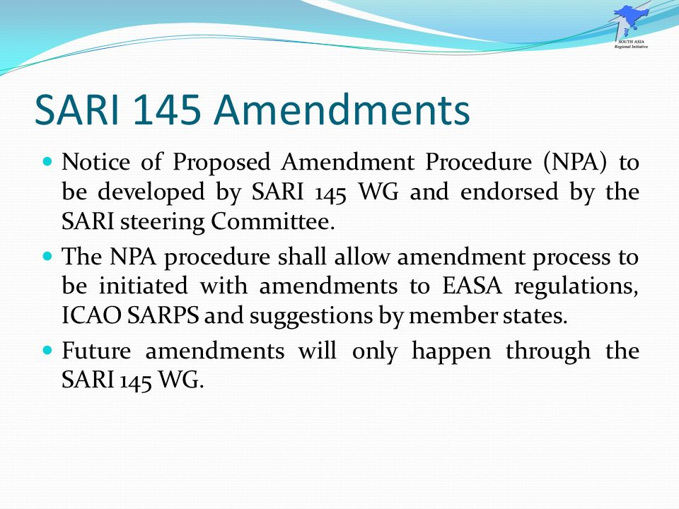 SARI 145 Amendments Notice of Proposed Amendment Procedure (NPA) to be developed by SARI 145 WG and endorsed by the SARI steering Committee. The NPA p