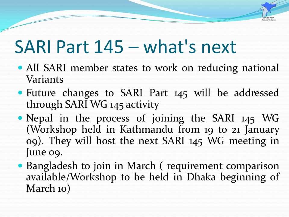 SARI Part 145 – what's next All SARI member states to work on reducing national Variants Future changes to SARI Part 145 will be addressed through SAR