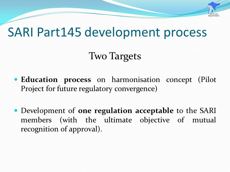 SARI Part145 development process Two Targets Education process on harmonisation concept (Pilot Project for future regulatory convergence) Development