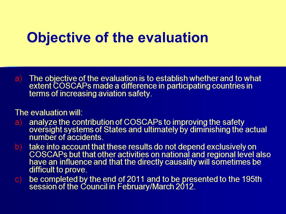 Objective of the evaluation a) a)The objective of the evaluation is to establish whether and to what extent COSCAPs made a difference in participating