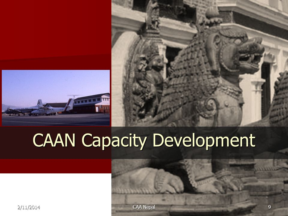 CAAN Capacity Development Objective: to promote institutional development and management change within Nepal civil aviation sector and CAAN itself.