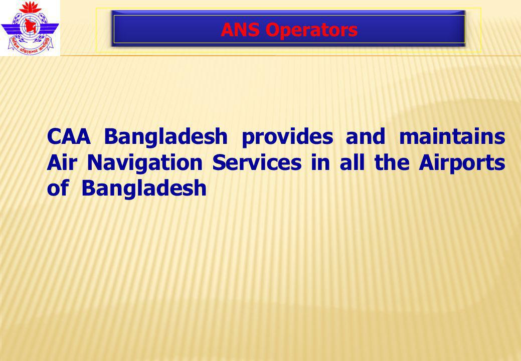 ANS Operators CAA Bangladesh provides and maintains Air Navigation Services in all the Airports of Bangladesh