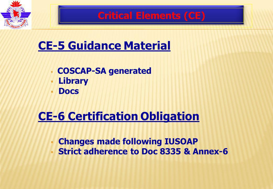 Critical Elements (CE) CE-5 Guidance Material COSCAP-SA generated Library Docs CE-6 Certification Obligation Changes made following IUSOAP Strict adherence to Doc 8335 & Annex-6