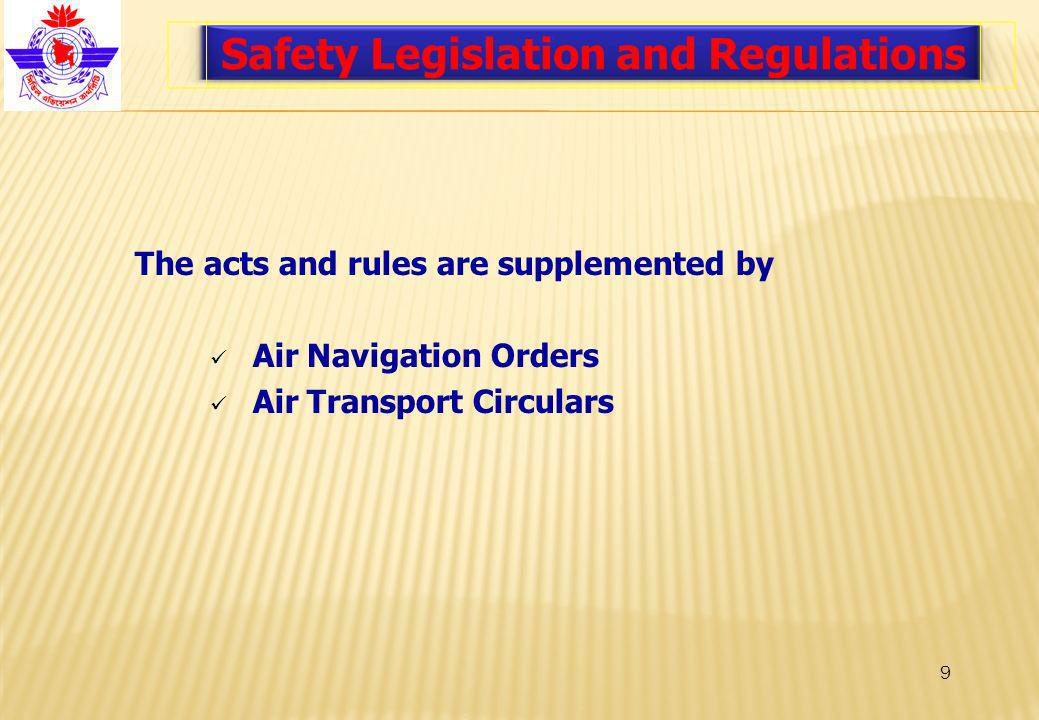 9 Safety Legislation and Regulations The acts and rules are supplemented by Air Navigation Orders Air Transport Circulars
