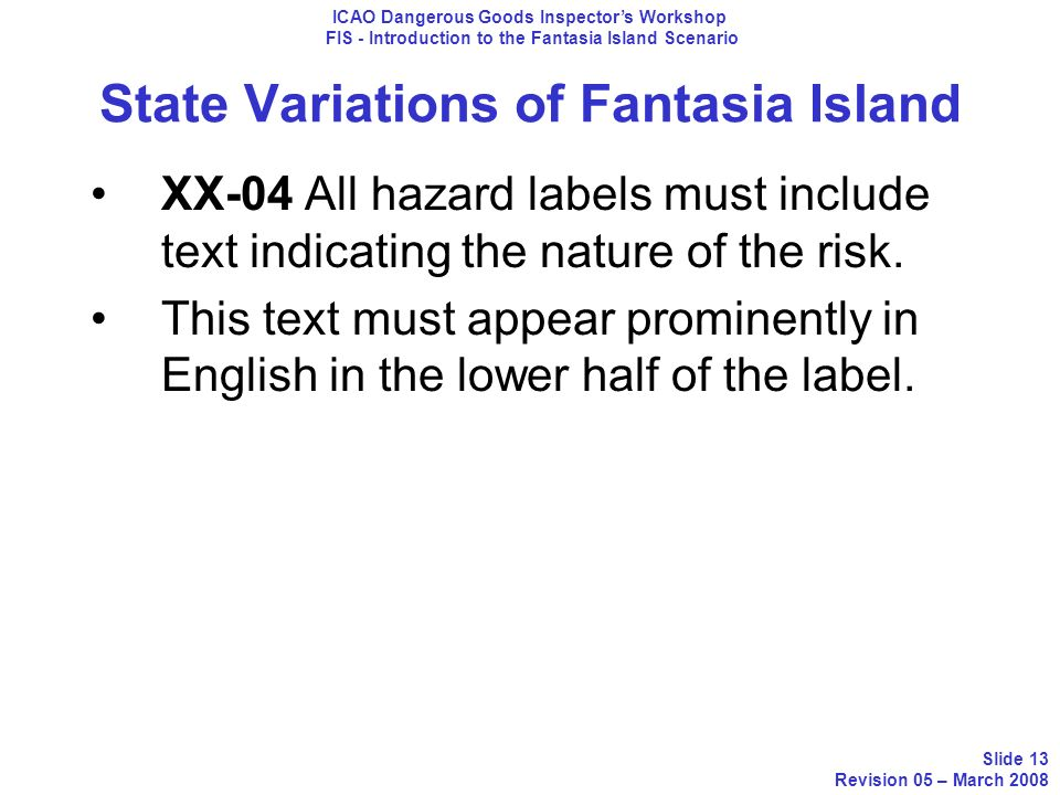 State Variations of Fantasia Island XX-04 All hazard labels must include text indicating the nature of the risk. This text must appear prominently in