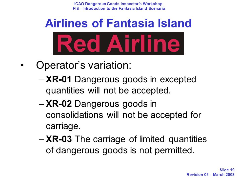 Airlines of Fantasia Island Operators variation: –XR-01 Dangerous goods in excepted quantities will not be accepted. –XR-02 Dangerous goods in consoli