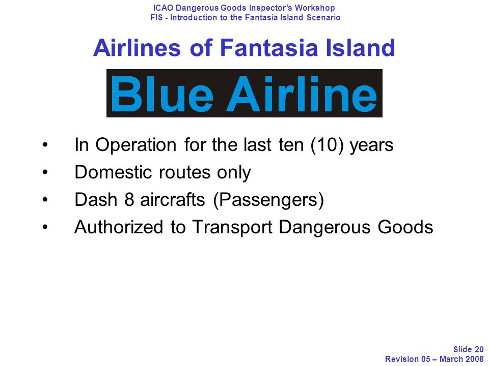 Airlines of Fantasia Island In Operation for the last ten (10) years Domestic routes only Dash 8 aircrafts (Passengers) Authorized to Transport Danger