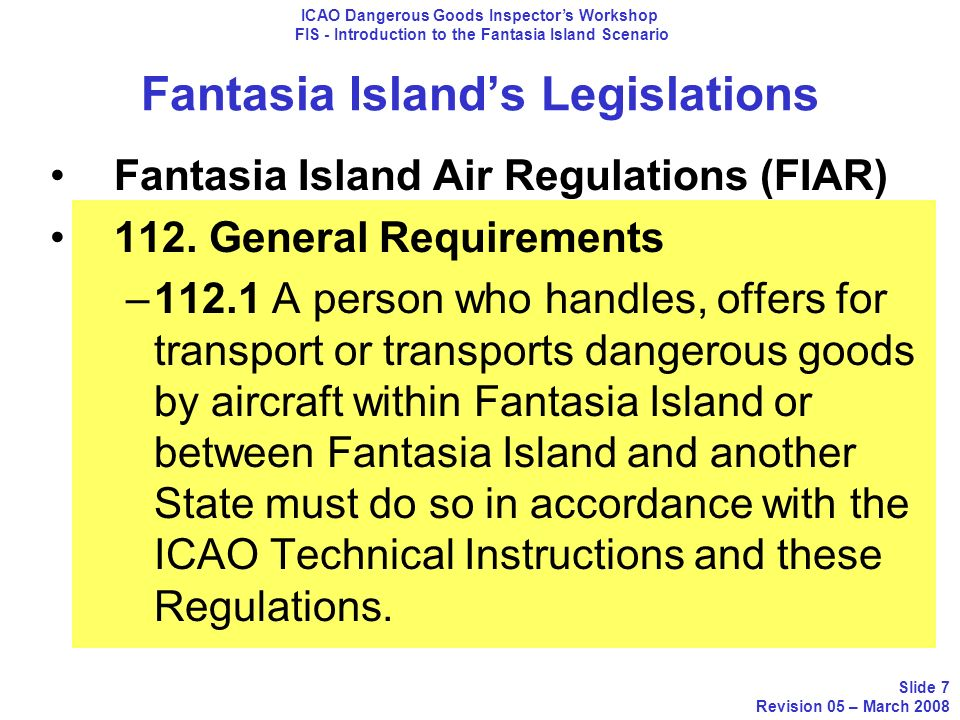 Fantasia Islands Legislations Fantasia Island Air Regulations (FIAR) 112. General Requirements –112.1 A person who handles, offers for transport or tr