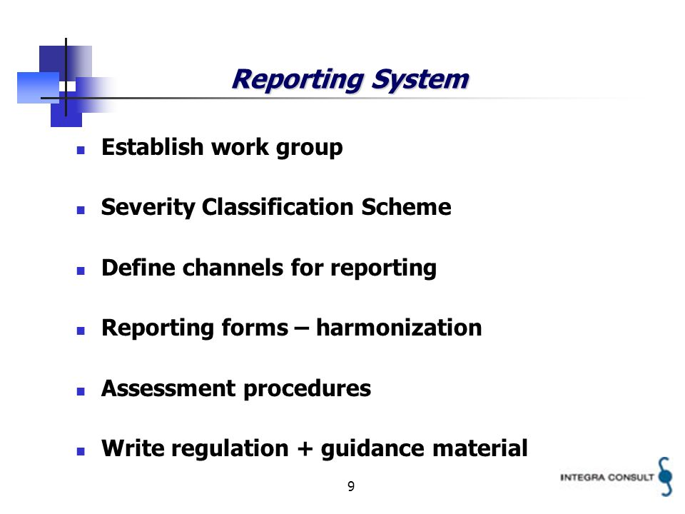 9 Reporting System Establish work group Severity Classification Scheme Define channels for reporting Reporting forms – harmonization Assessment proced