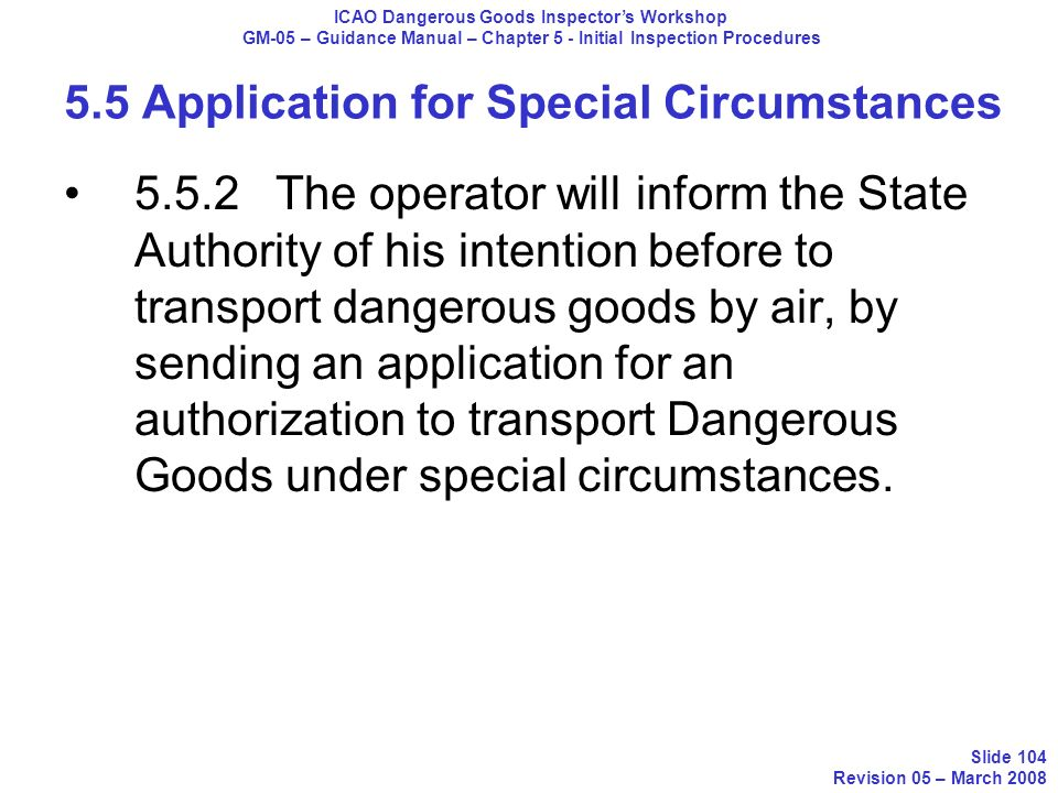 5.5 Application for Special Circumstances 5.5.2The operator will inform the State Authority of his intention before to transport dangerous goods by ai