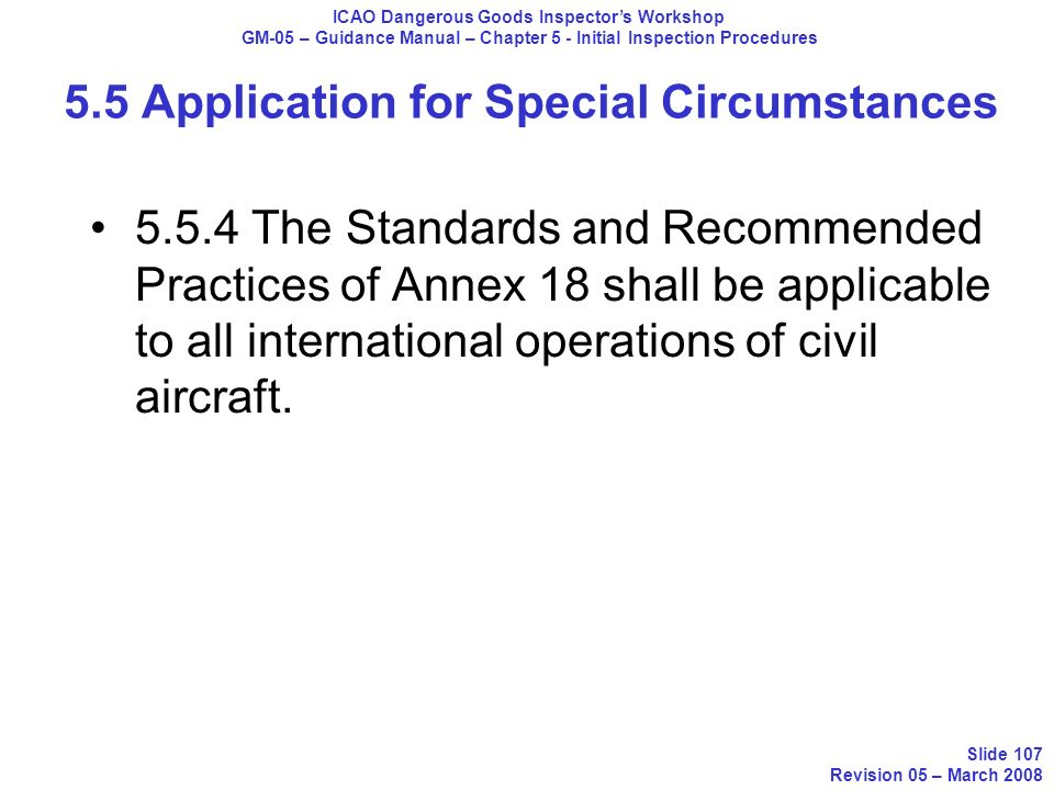 5.5.4 The Standards and Recommended Practices of Annex 18 shall be applicable to all international operations of civil aircraft. ICAO Dangerous Goods