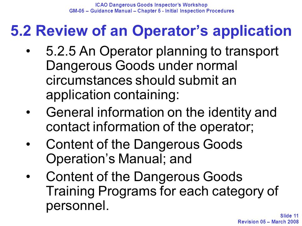 5.2.5 An Operator planning to transport Dangerous Goods under normal circumstances should submit an application containing: General information on the