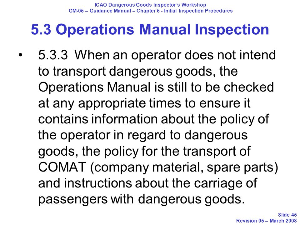 5.3 Operations Manual Inspection 5.3.3 When an operator does not intend to transport dangerous goods, the Operations Manual is still to be checked at