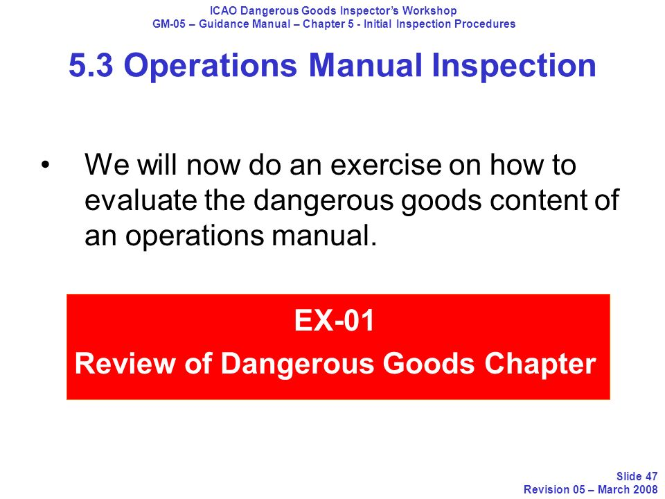 5.3 Operations Manual Inspection ICAO Dangerous Goods Inspectors Workshop GM-05 – Guidance Manual – Chapter 5 - Initial Inspection Procedures Slide 47