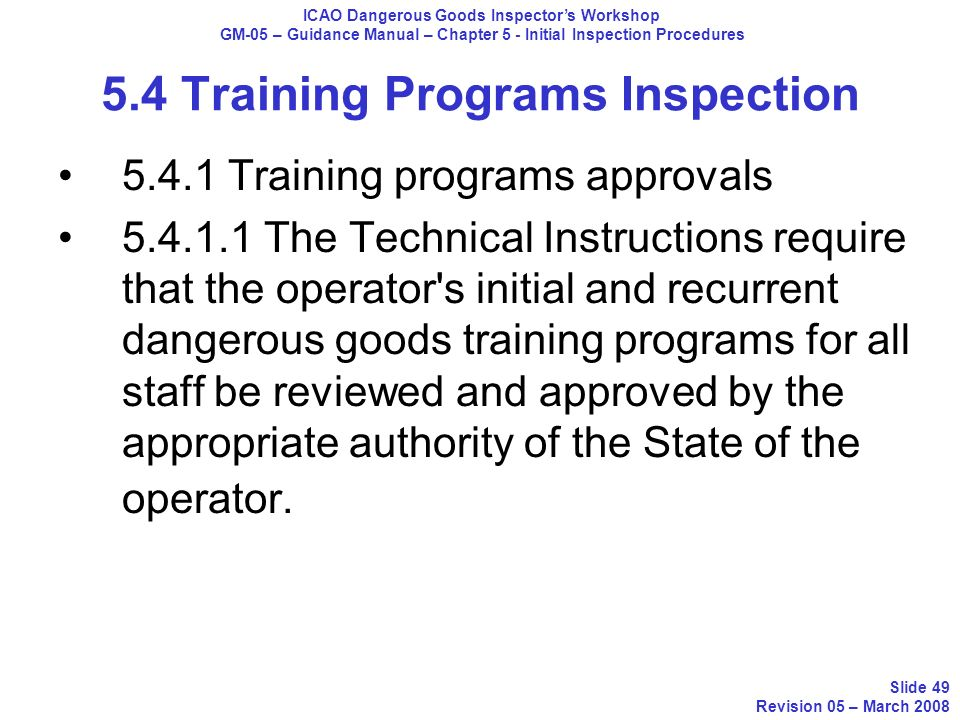 5.4 Training Programs Inspection 5.4.1 Training programs approvals 5.4.1.1 The Technical Instructions require that the operator's initial and recurren