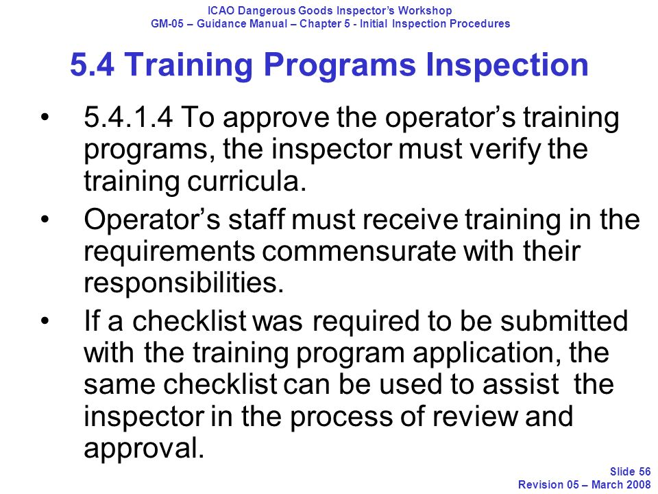 5.4 Training Programs Inspection 5.4.1.4 To approve the operators training programs, the inspector must verify the training curricula. Operators staff