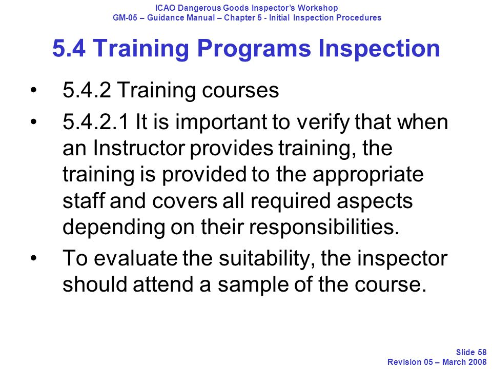 5.4 Training Programs Inspection 5.4.2 Training courses 5.4.2.1 It is important to verify that when an Instructor provides training, the training is p