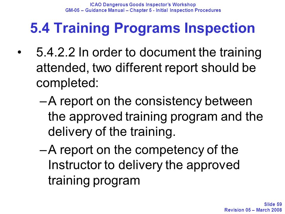 5.4 Training Programs Inspection 5.4.2.2 In order to document the training attended, two different report should be completed: –A report on the consis
