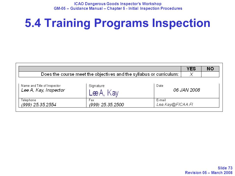 5.4 Training Programs Inspection ICAO Dangerous Goods Inspectors Workshop GM-05 – Guidance Manual – Chapter 5 - Initial Inspection Procedures Slide 73