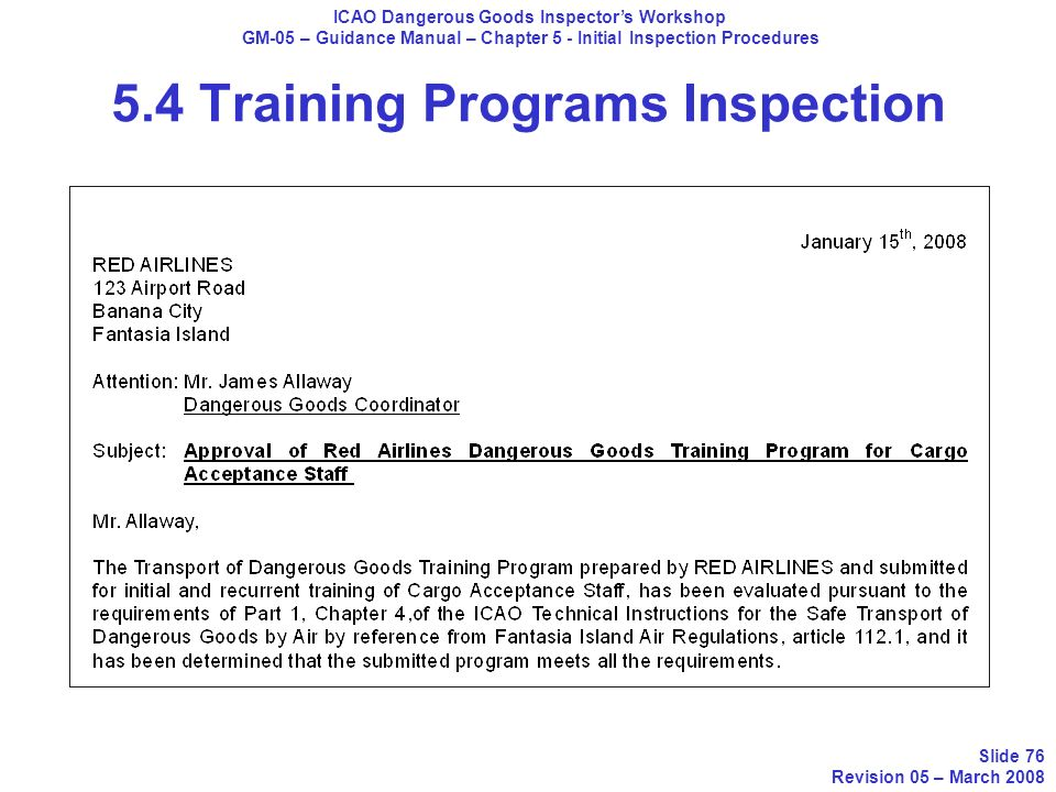 ICAO Dangerous Goods Inspectors Workshop GM-05 – Guidance Manual – Chapter 5 - Initial Inspection Procedures Slide 76 Revision 05 – March 2008