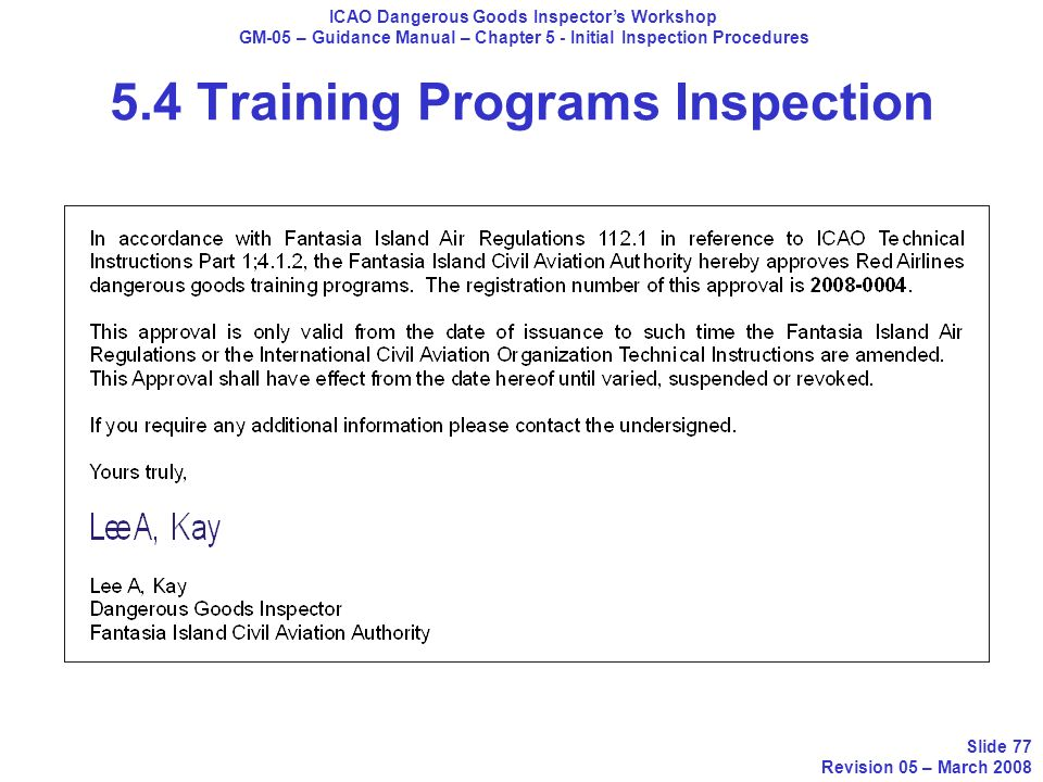 5.4 Training Programs Inspection ICAO Dangerous Goods Inspectors Workshop GM-05 – Guidance Manual – Chapter 5 - Initial Inspection Procedures Slide 77