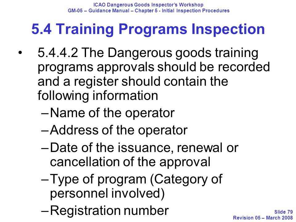 5.4 Training Programs Inspection 5.4.4.2 The Dangerous goods training programs approvals should be recorded and a register should contain the followin