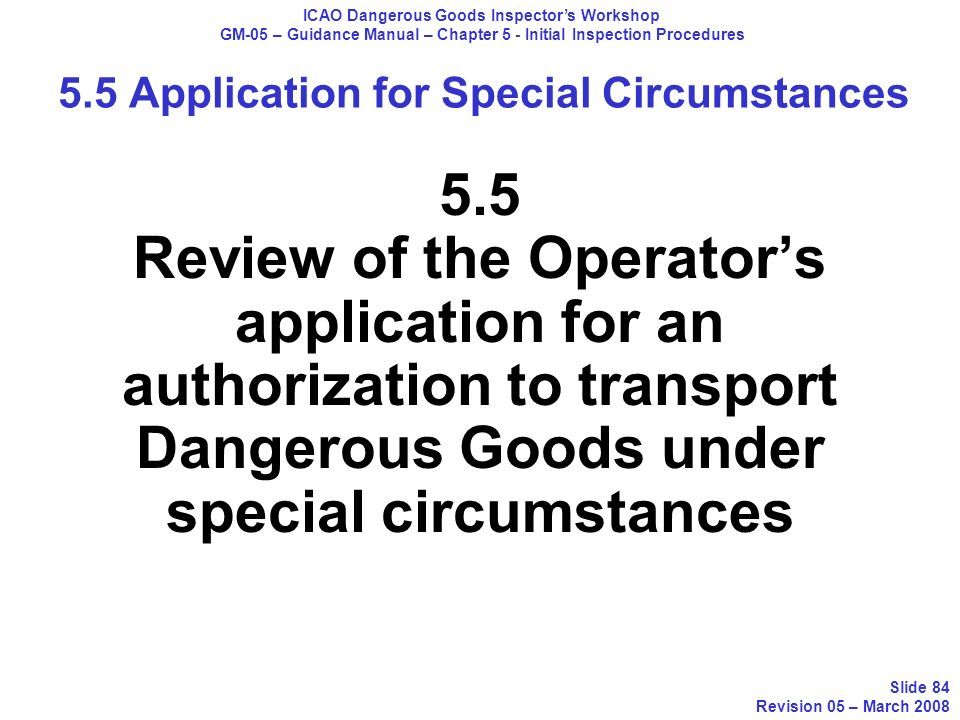 5.5 Review of the Operators application for an authorization to transport Dangerous Goods under special circumstances ICAO Dangerous Goods Inspectors