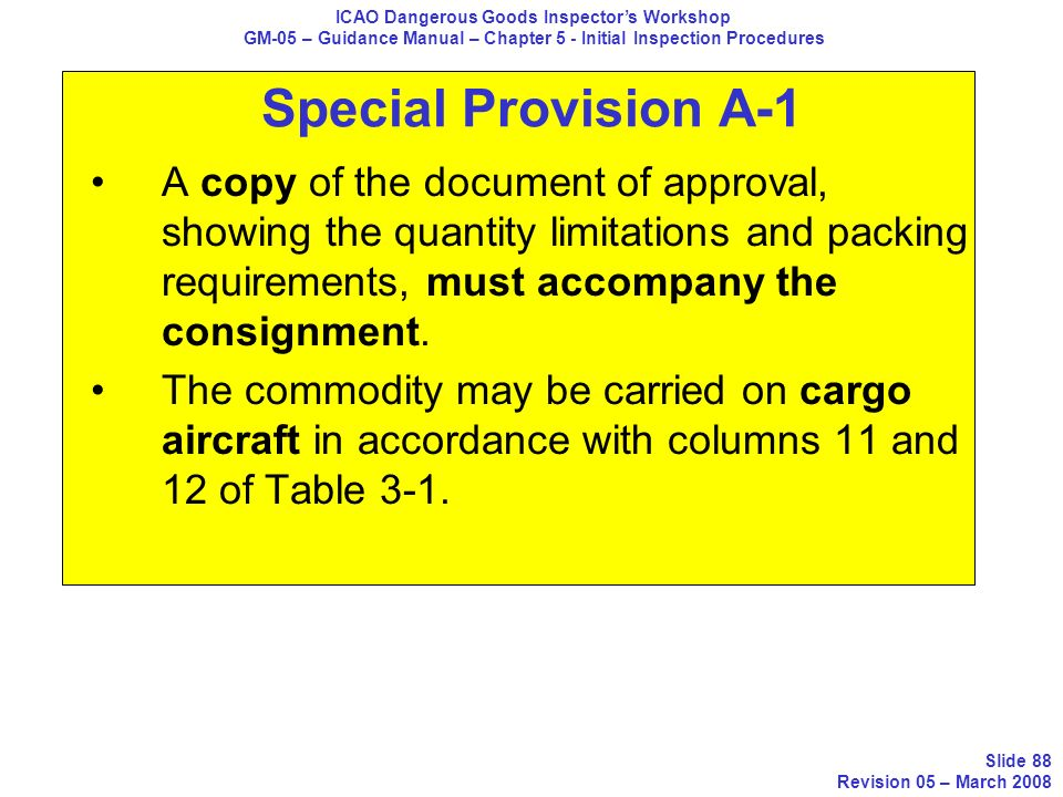 Special Provision A-1 A copy of the document of approval, showing the quantity limitations and packing requirements, must accompany the consignment. T