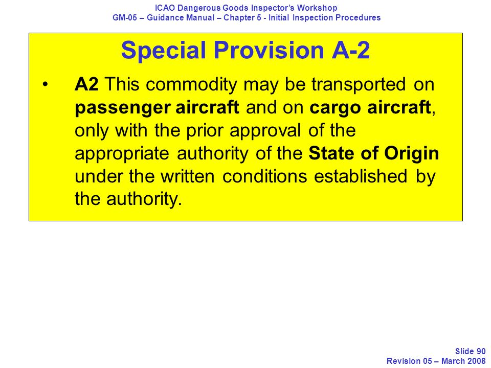 Special Provision A-2 A2 This commodity may be transported on passenger aircraft and on cargo aircraft, only with the prior approval of the appropriat