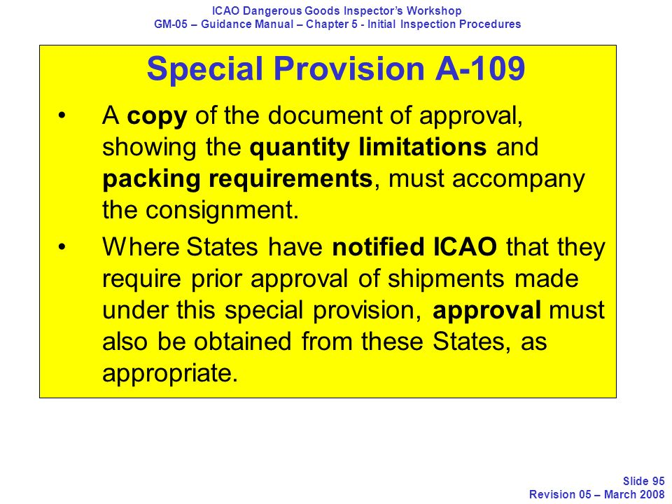 Special Provision A-109 A copy of the document of approval, showing the quantity limitations and packing requirements, must accompany the consignment.