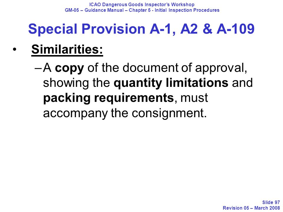 Special Provision A-1, A2 & A-109 Similarities: –A copy of the document of approval, showing the quantity limitations and packing requirements, must a