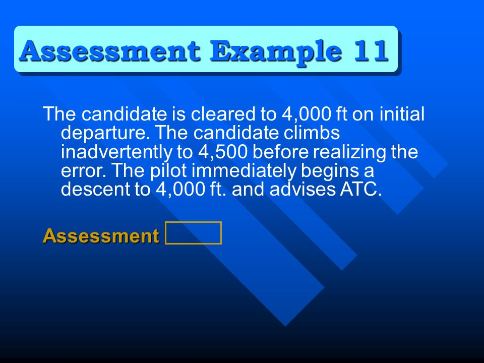 The candidate is cleared to 4,000 ft on initial departure. The candidate climbs inadvertently to 4,500 before realizing the error. The pilot immediate