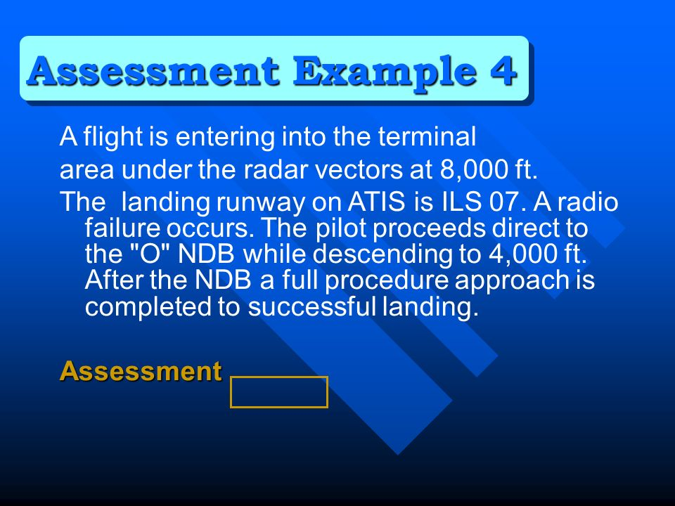 During an engine failure after T/O the airspeed is allowed to bleed back below the recommended engine out speed halfway to VMCA before aggressive corrective action is taken.Assessment Assessment Example 15