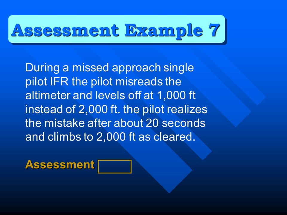 During a full procedure NDB approach the pilot descends out of procedure turn altitude to beacon crossing altitude inbound with the needle still indicating 20 degrees off the inbound track.Assessment Assessment Example 8