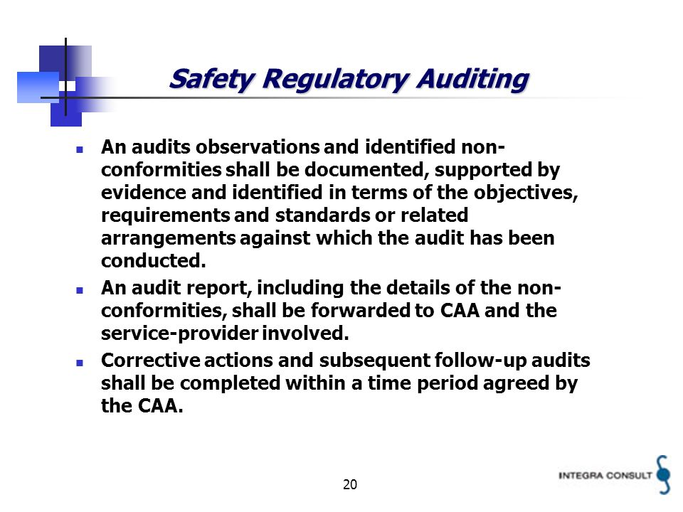 20 Safety Regulatory Auditing An audits observations and identified non- conformities shall be documented, supported by evidence and identified in terms of the objectives, requirements and standards or related arrangements against which the audit has been conducted.