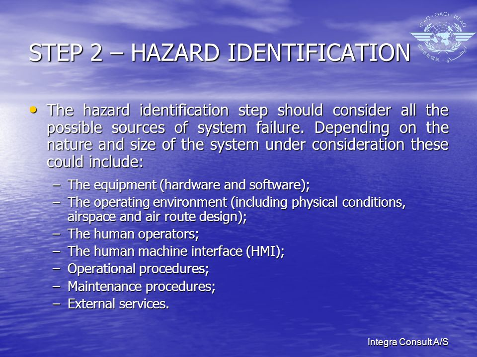 STEP 2 – HAZARD IDENTIFICATION The hazard identification step should consider all the possible sources of system failure.