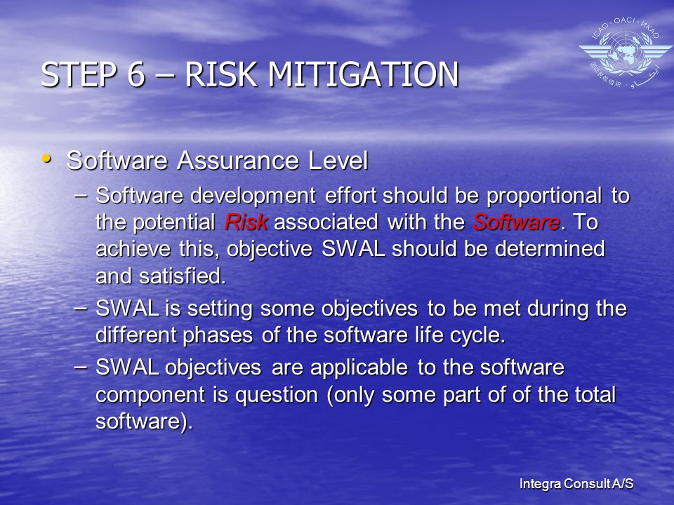 Integra Consult A/S STEP 6 – RISK MITIGATION Software Assurance Level Software Assurance Level – Software development effort should be proportional to